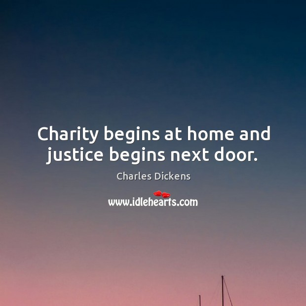 Image, Charity begins at home and justice begins next door.