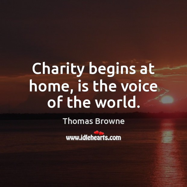Charity begins at home, is the voice of the world. Charity Quotes Image