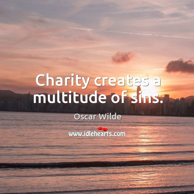 Image, Charity creates a multitude of sins.