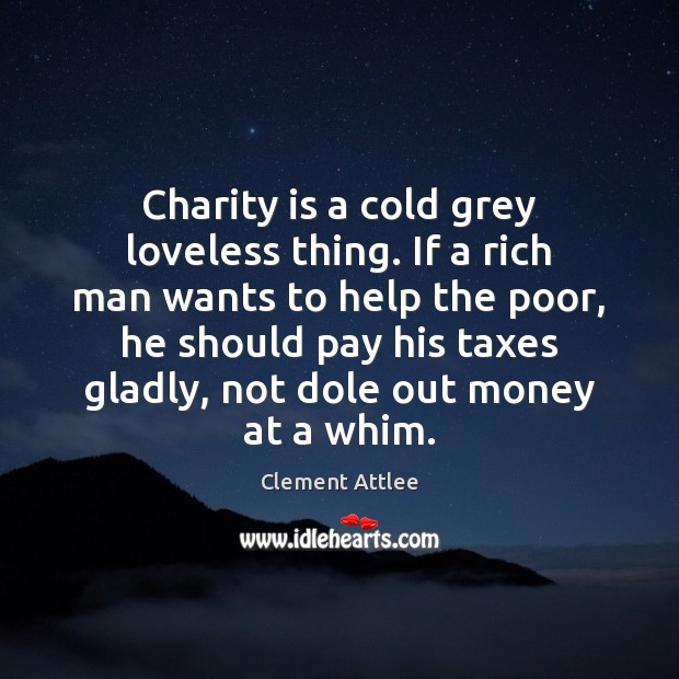 Charity is a cold grey loveless thing. If a rich man wants Charity Quotes Image