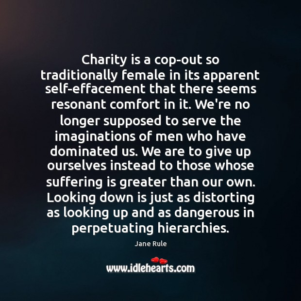 Charity is a cop-out so traditionally female in its apparent self-effacement that Charity Quotes Image
