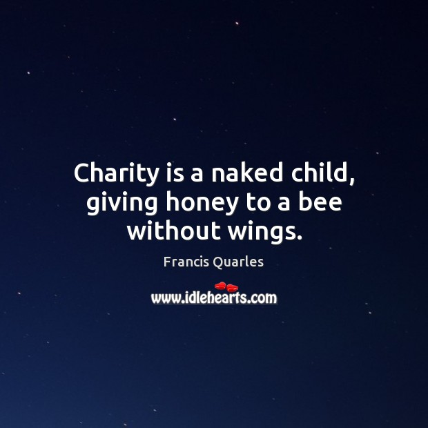 Charity is a naked child, giving honey to a bee without wings. Charity Quotes Image
