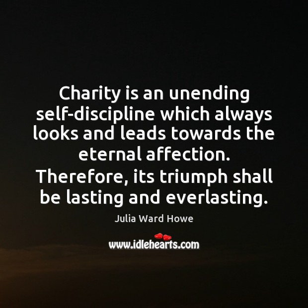 Charity is an unending self-discipline which always looks and leads towards the Charity Quotes Image
