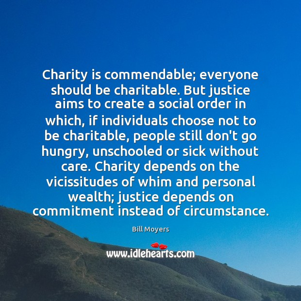 Charity is commendable; everyone should be charitable. But justice aims to create Charity Quotes Image