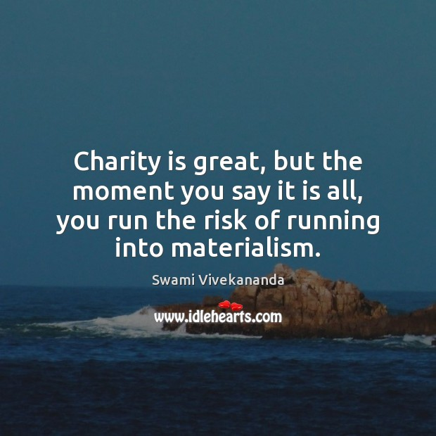 Charity is great, but the moment you say it is all, you Charity Quotes Image
