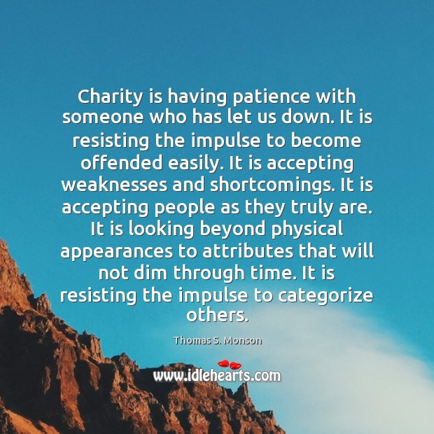 Charity is having patience with someone who has let us down. It Charity Quotes Image
