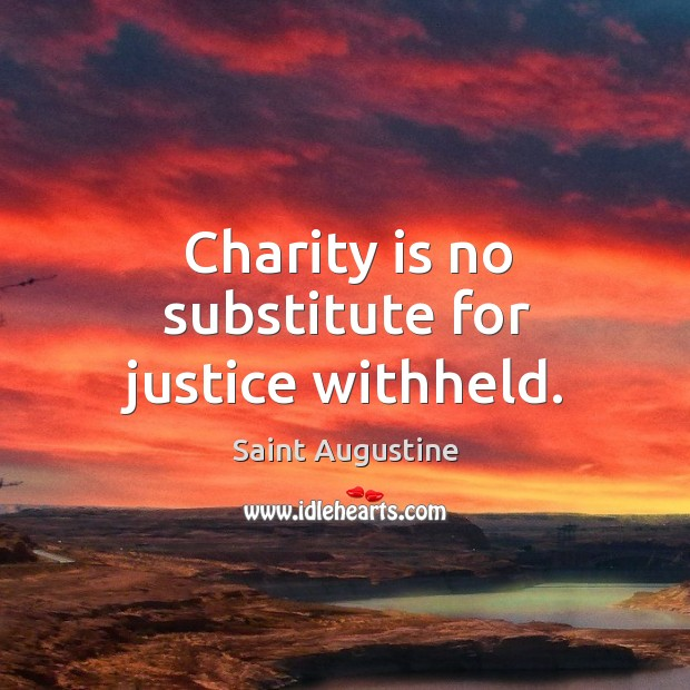 Image, Charity is no substitute for justice withheld.