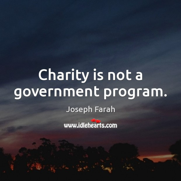 Charity is not a government program. Charity Quotes Image