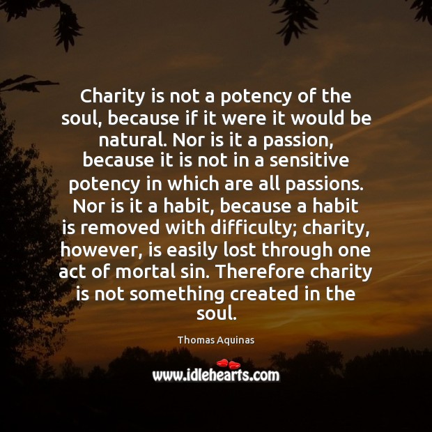 Charity is not a potency of the soul, because if it were Charity Quotes Image