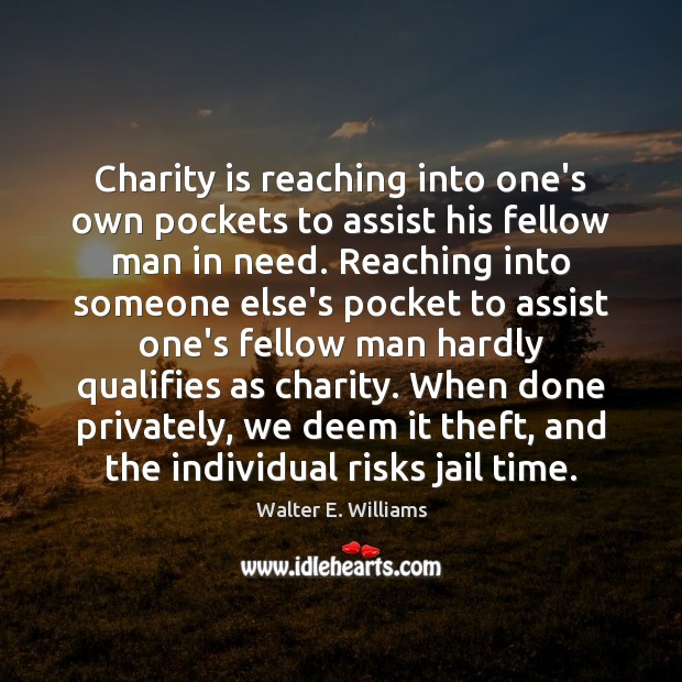 Charity is reaching into one's own pockets to assist his fellow man Charity Quotes Image