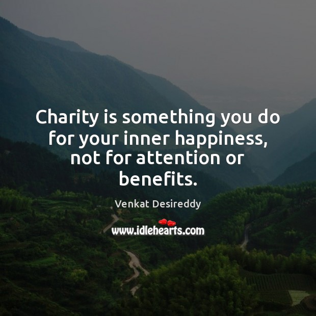 Charity is something you do for your inner happiness. Charity Quotes Image
