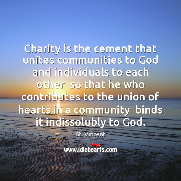 Charity is the cement that unites communities to God and individuals to Charity Quotes Image