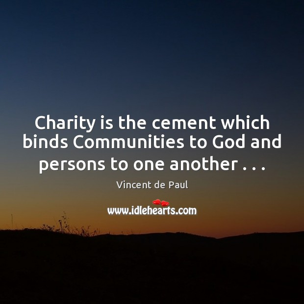 Charity is the cement which binds Communities to God and persons to one another . . . Charity Quotes Image