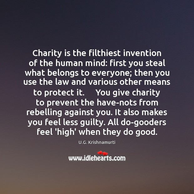Charity is the filthiest invention of the human mind: first you steal Charity Quotes Image