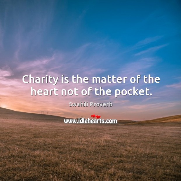 Charity is the matter of the heart not of the pocket. Swahili Proverbs Image
