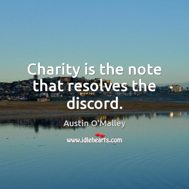 Charity is the note that resolves the discord. Charity Quotes Image
