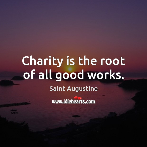Charity is the root of all good works. Charity Quotes Image