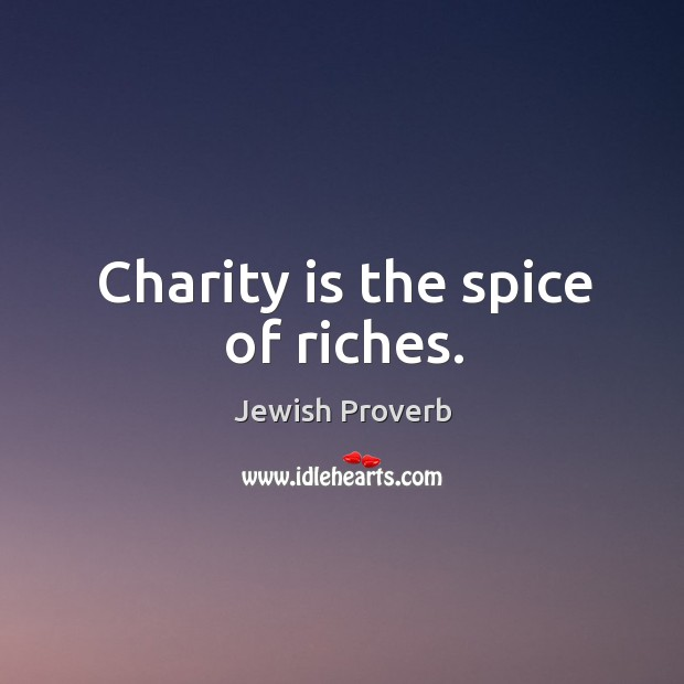 Charity is the spice of riches. Jewish Proverbs Image
