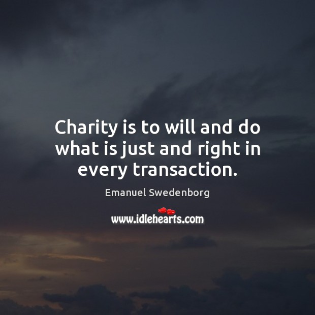 Charity is to will and do what is just and right in every transaction. Charity Quotes Image