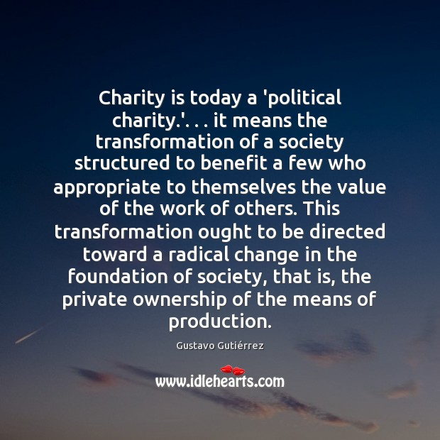 Charity is today a 'political charity.'. . . it means the transformation of Charity Quotes Image