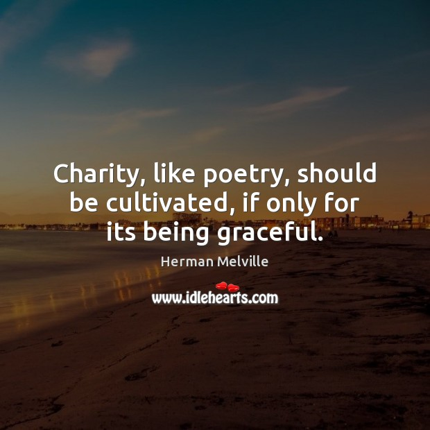 Image, Charity, like poetry, should be cultivated, if only for its being graceful.
