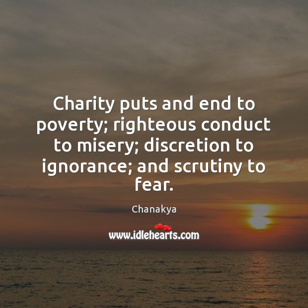 Charity puts and end to poverty; righteous conduct to misery; discretion to Chanakya Picture Quote