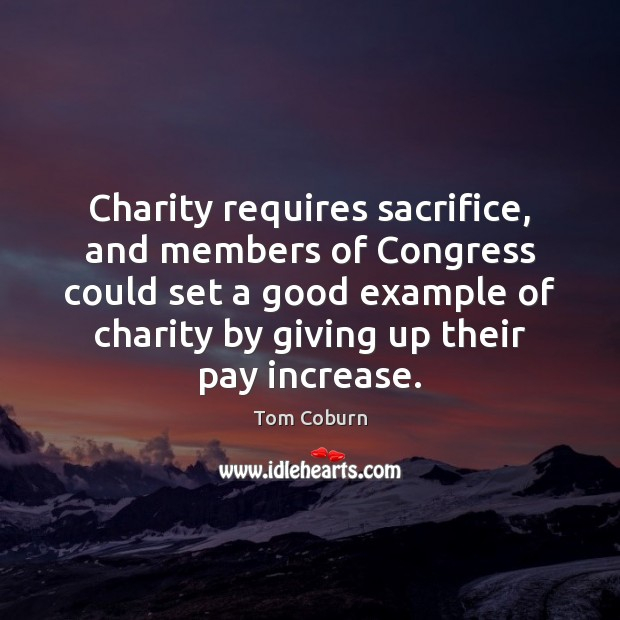 Charity requires sacrifice, and members of Congress could set a good example Tom Coburn Picture Quote