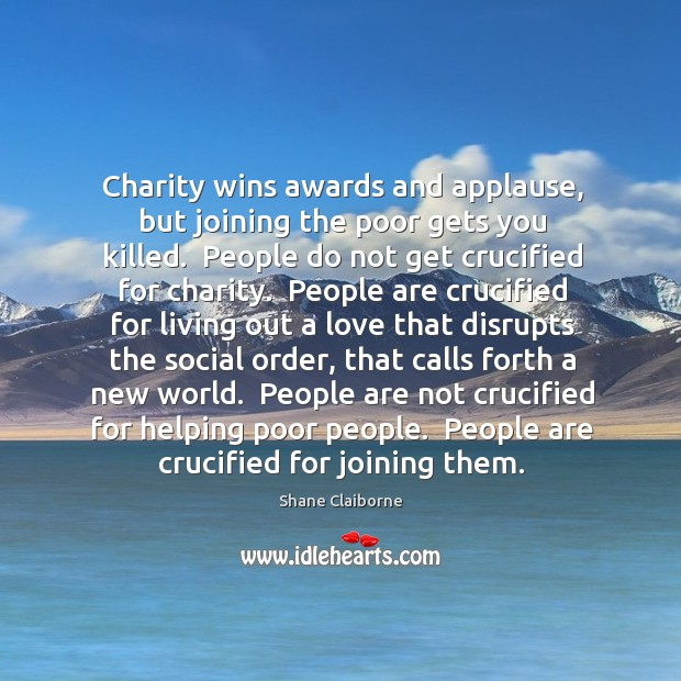 Charity wins awards and applause, but joining the poor gets you killed. Image