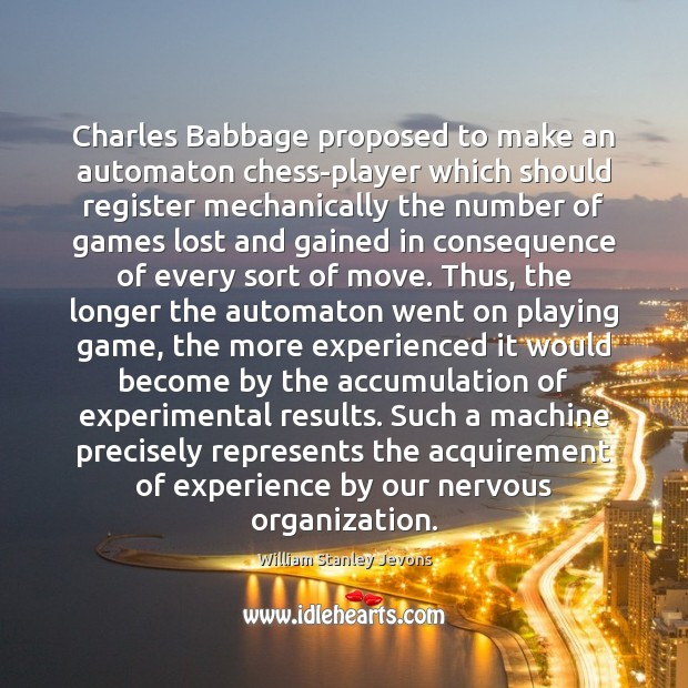 Charles Babbage proposed to make an automaton chess-player which should register mechanically William Stanley Jevons Picture Quote
