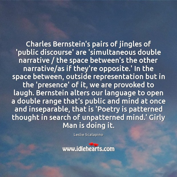 Charles Bernstein's pairs of jingles of 'public discourse' are 'simultaneous double narrative / Poetry Quotes Image