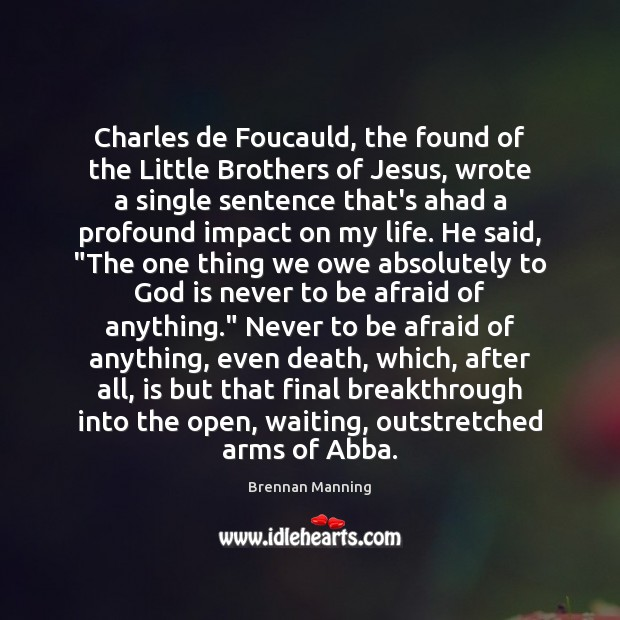 Brennan Manning Picture Quote image saying: Charles de Foucauld, the found of the Little Brothers of Jesus, wrote
