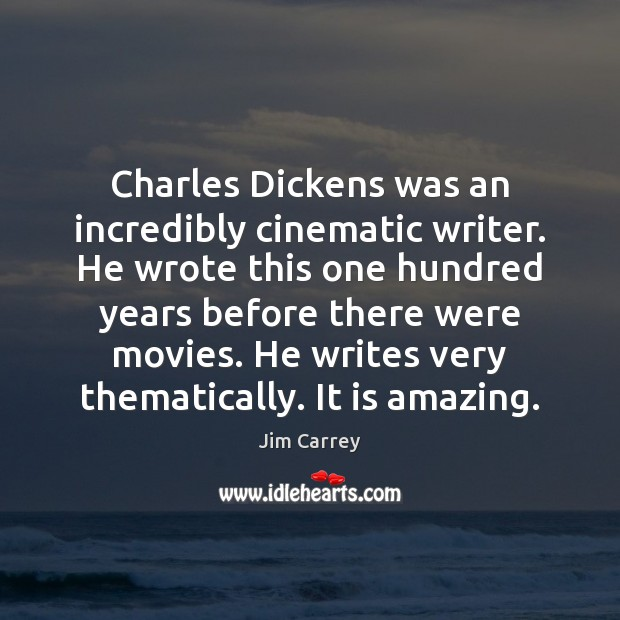 Charles Dickens was an incredibly cinematic writer. He wrote this one hundred Jim Carrey Picture Quote