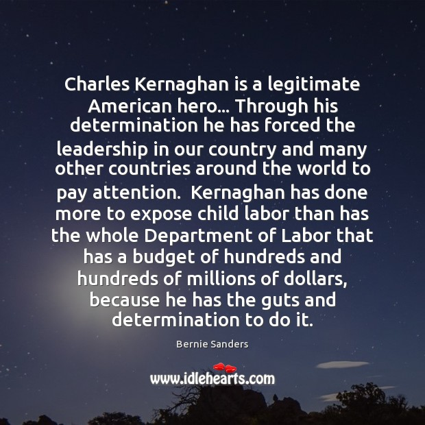 Image, Charles Kernaghan is a legitimate American hero… Through his determination he has