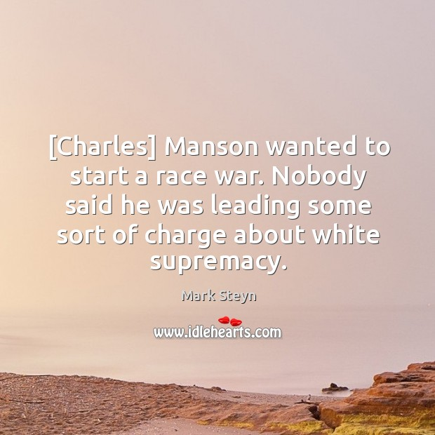 [Charles] Manson wanted to start a race war. Nobody said he was Image