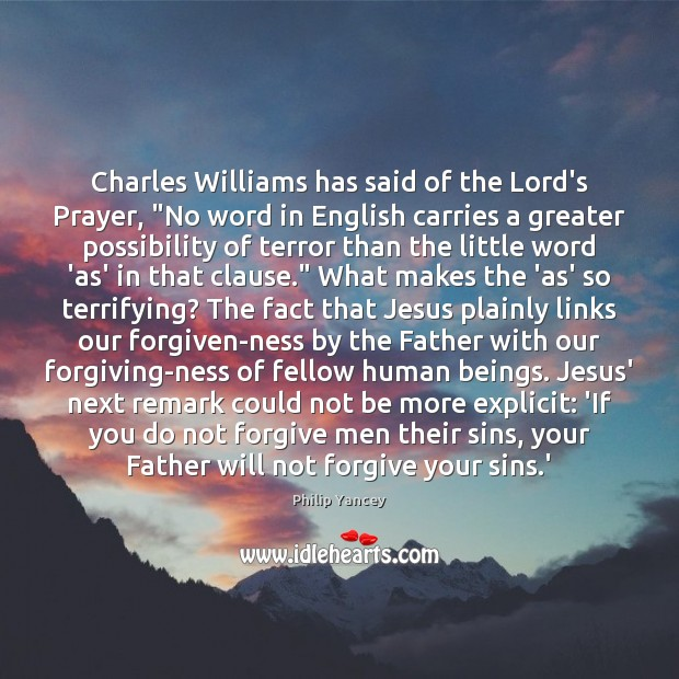 """Charles Williams has said of the Lord's Prayer, """"No word in English Image"""