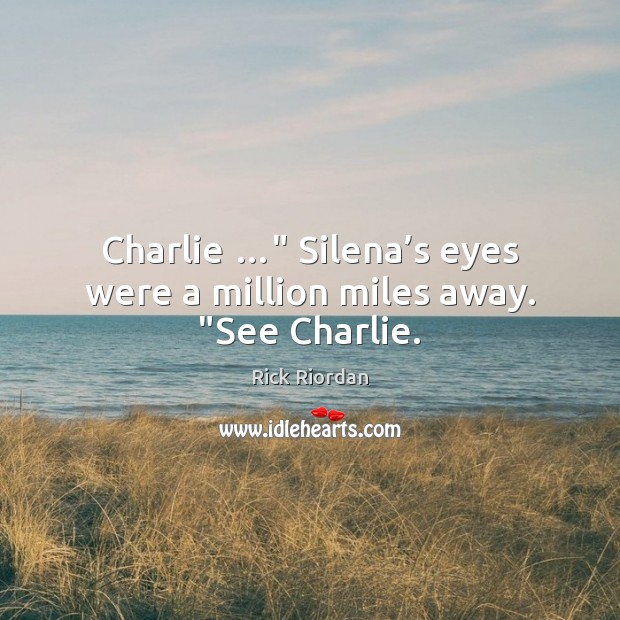 "Charlie …"" Silena's eyes were a million miles away. ""See Charlie. Image"