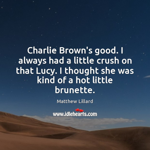 Charlie Brown's good. I always had a little crush on that Lucy. Image
