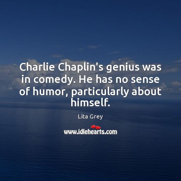 Charlie Chaplin's genius was in comedy. He has no sense of humor, Image