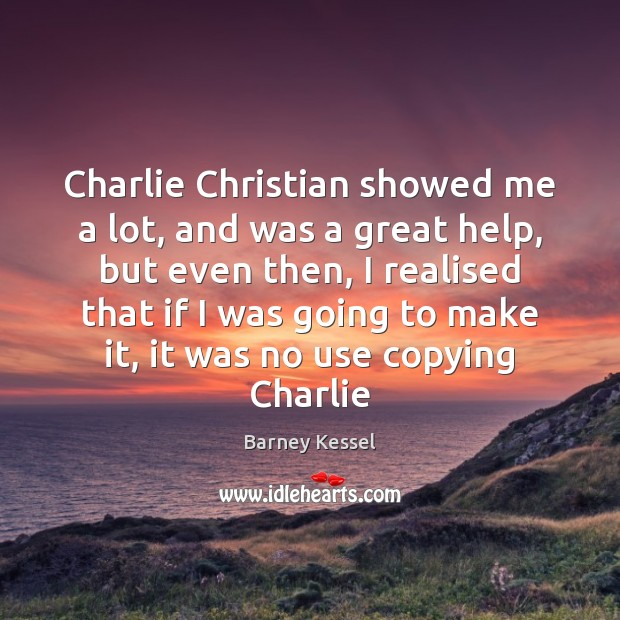 Image, Charlie Christian showed me a lot, and was a great help, but