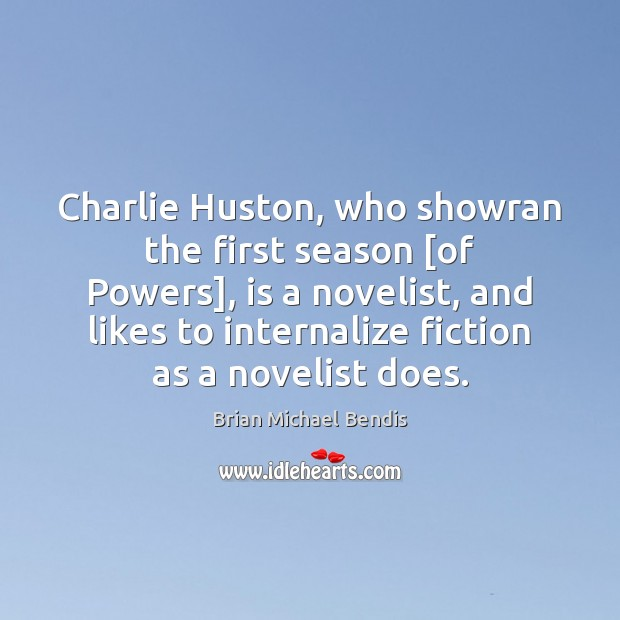 Charlie Huston, who showran the first season [of Powers], is a novelist, Image