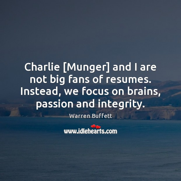 Image, Charlie [Munger] and I are not big fans of resumes. Instead, we
