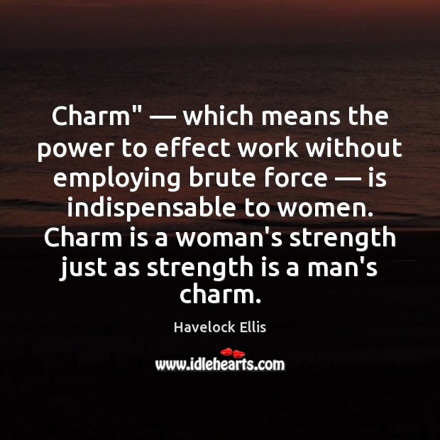 """Image, Charm"""" — which means the power to effect work without employing brute force —"""
