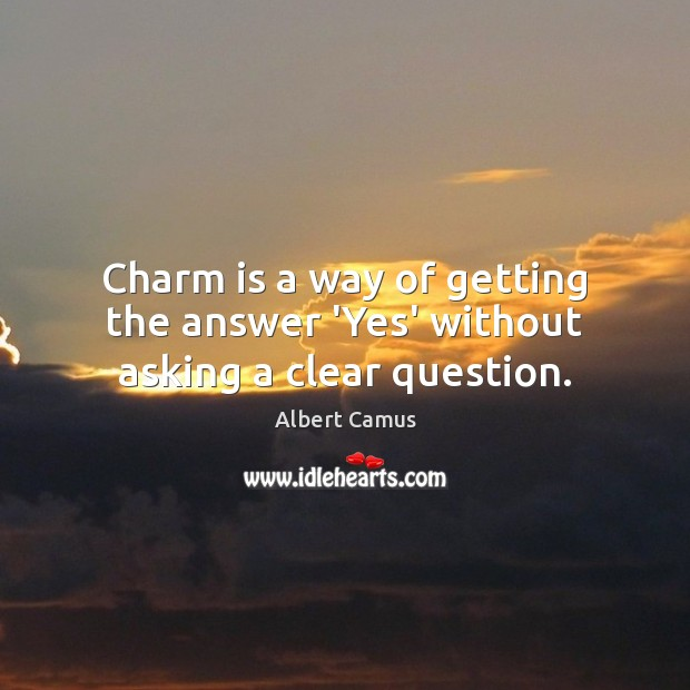 Image about Charm is a way of getting the answer 'Yes' without asking a clear question.