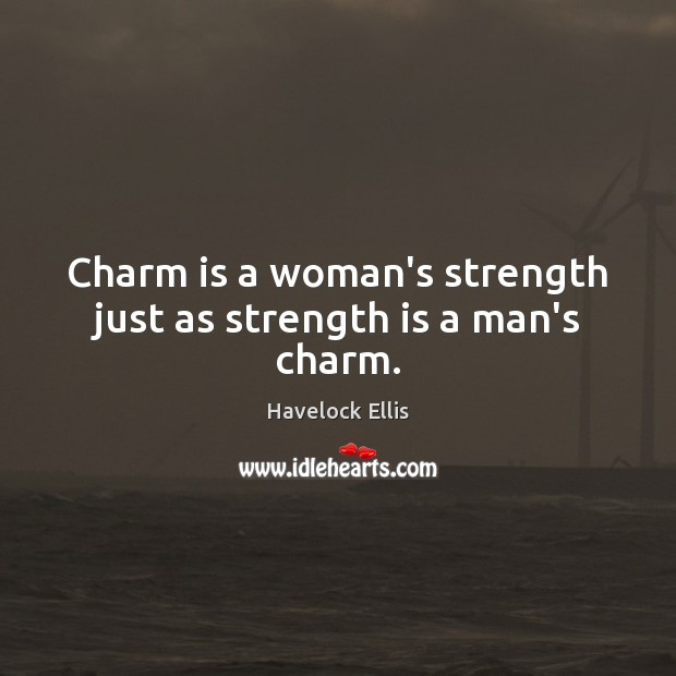 Image, Charm is a woman's strength just as strength is a man's charm.