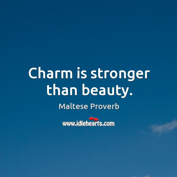 Charm is stronger than beauty. Maltese Proverbs Image