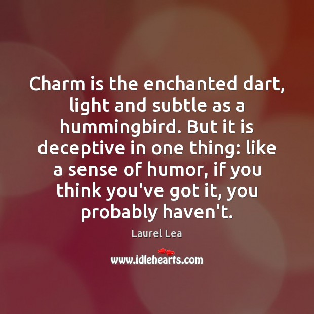 Image, Charm is the enchanted dart, light and subtle as a hummingbird. But