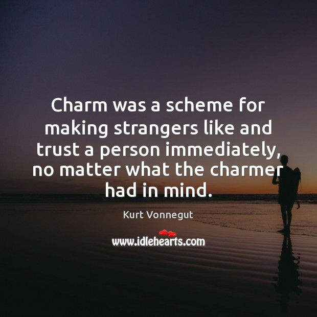 Charm was a scheme for making strangers like and trust a person Kurt Vonnegut Picture Quote