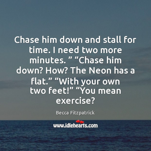 """Chase him down and stall for time. I need two more minutes. """" """" Becca Fitzpatrick Picture Quote"""
