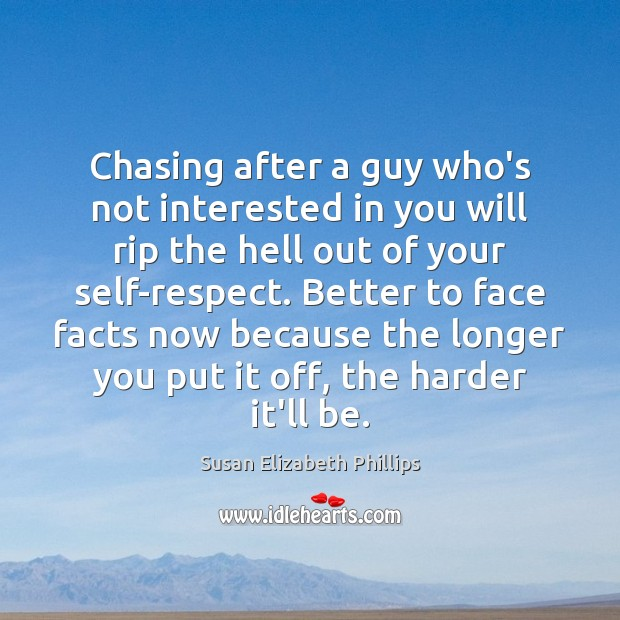 Chasing after a guy who's not interested in you will rip the Susan Elizabeth Phillips Picture Quote