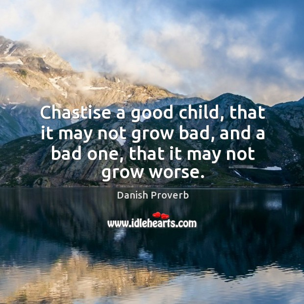 Chastise a good child, that it may not grow bad, and a bad one Danish Proverbs Image